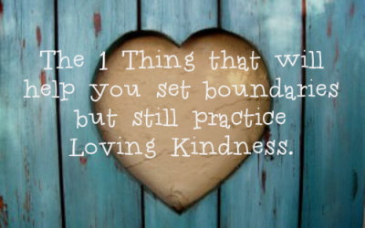 1 Thing That Will Make it Easy to Set Boundaries and Still Practice Loving Kindness!