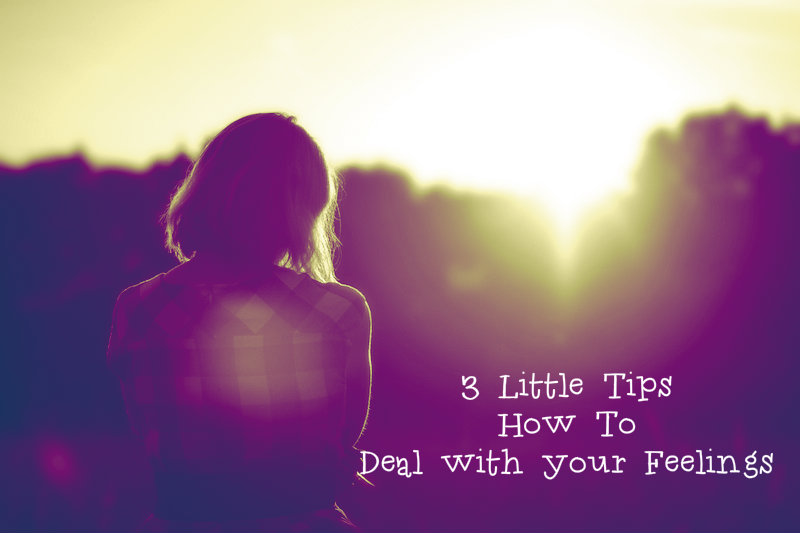 3 Quick Tips to Help You Deal With Your Feelings